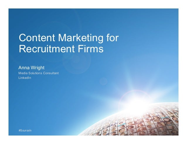 Content Marketing for Recruitment Firms Anna Wright Media Solutions Consultant LinkedIn  #SourceIn