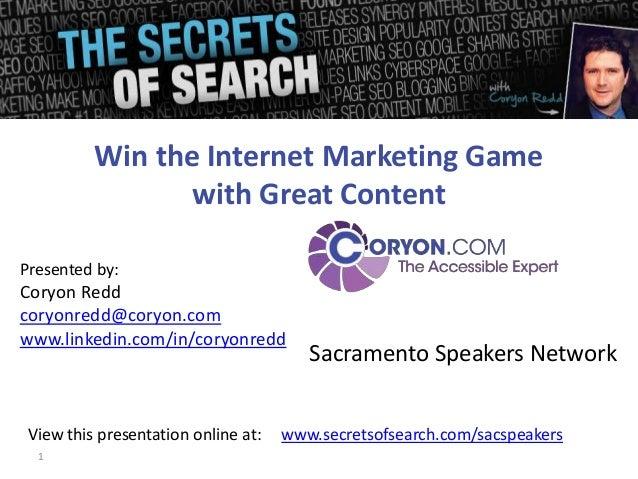 1 Presented by: Coryon Redd coryonredd@coryon.com www.linkedin.com/in/coryonredd Win the Internet Marketing Game with Grea...