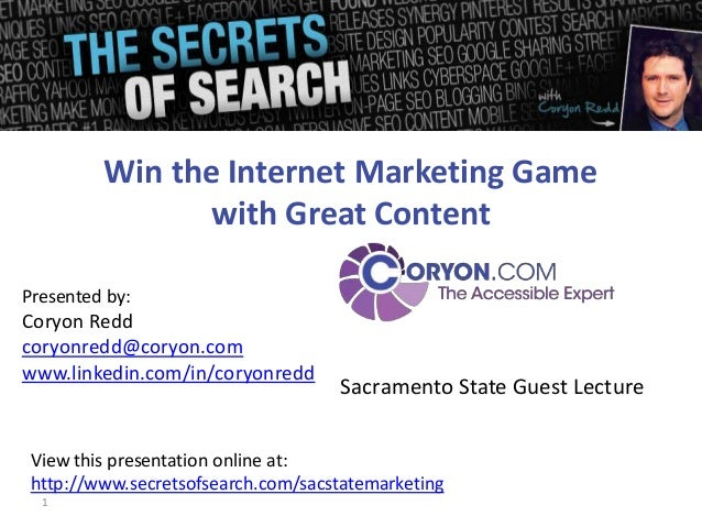 Win the Internet Marketing Game with Great Content Presented by:  Coryon Redd coryonredd@coryon.com www.linkedin.com/in/co...
