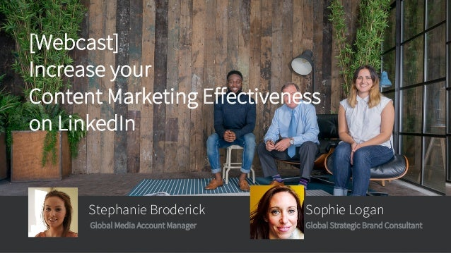 ​Stephanie Broderick Global Media Account Manager [Webcast] Increase your Content Marketing Effectiveness on LinkedIn ​Sop...