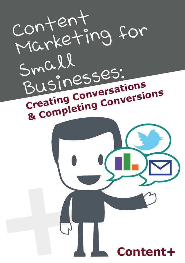 Content Marketing for Small Businesses: Content+ Creating Conversations & Completing Conversions