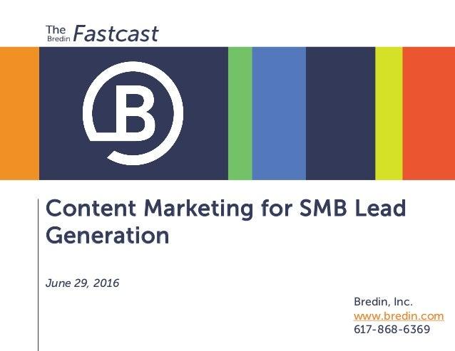 Content Marketing for SMB Lead Generation June 29, 2016 Bredin, Inc. www.bredin.com 617-868-6369