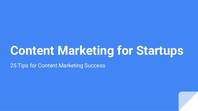 Content Marketing for Startups 25 Tips for Content Marketing Success