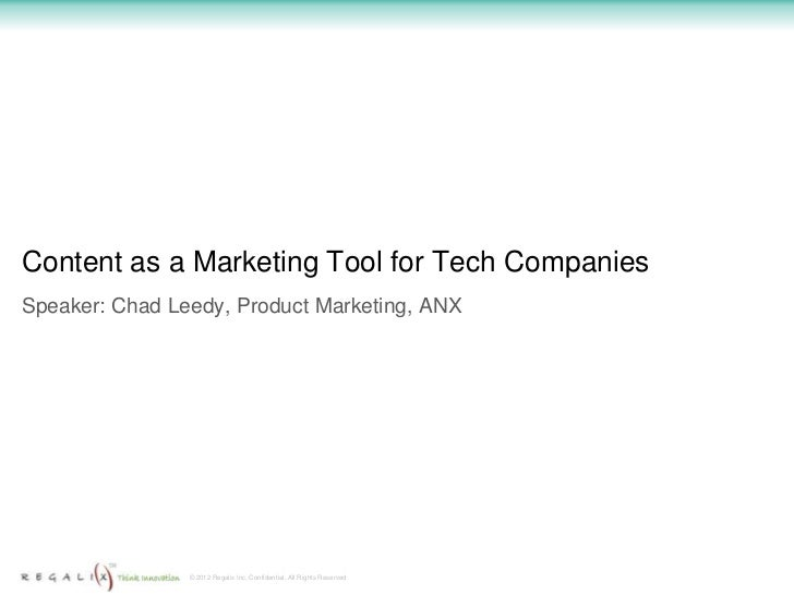 Content as a Marketing Tool for Tech CompaniesSpeaker: Chad Leedy, Product Marketing, ANX                © 2012 Regalix In...