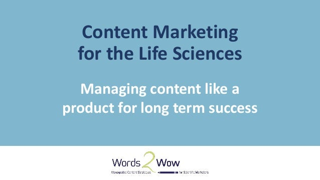 Content Marketing for the Life Sciences Managing content like a product for long term success