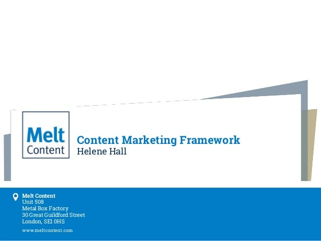 www.meltcontent.com Melt Content Unit 508 Metal Box Factory 30 Great Guildford Street London, SE1 0HS Content Marketing Fr...