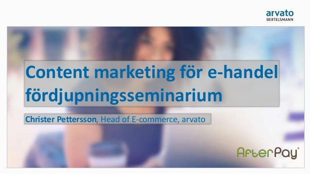 Content marketing för e-handel fördjupningsseminarium Christer Pettersson, Head of E-commerce, arvato