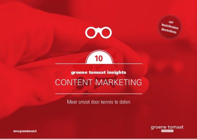 groene tomaat insights CONTENT MARKETING Meer omzet door kennis te delen 10 voor kennisintensievedienstverleners www.groen...