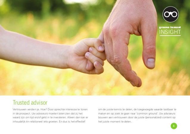 Trusted advisor Vertrouwen verdien je. Hoe? Door oprechte interesse te tonen in de prospect. Uw adviseurs moeten laten zie...