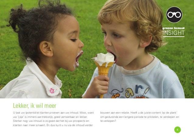 Lekker, ik wil meer U laat uw (potentiële) klanten proeven aan uw inhoud. Mooi, want uw 'ijsje' is immers aantrekkelijk, g...