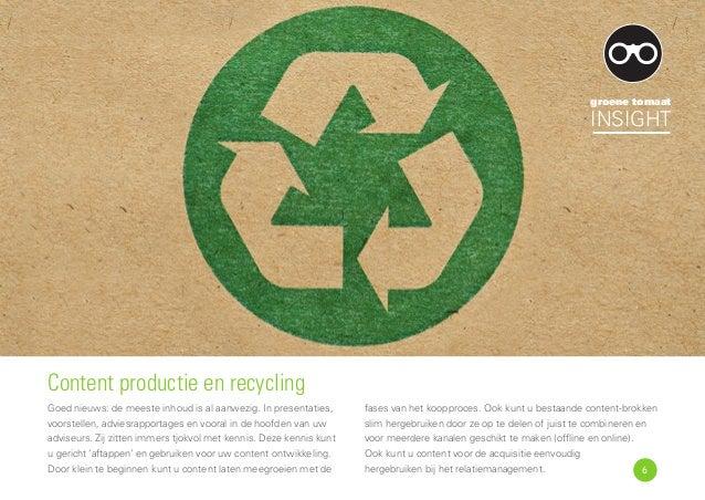 Content productie en recycling Goed nieuws: de meeste inhoud is al aanwezig. In presentaties, voorstellen, adviesrapportag...