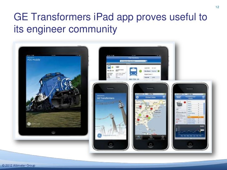 12       GE Transformers iPad app proves useful to       its engineer community© 2012 Altimeter Group