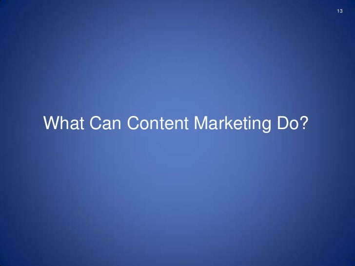 13What Can Content Marketing Do?