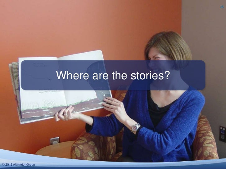 25                         Where are the stories?© 2012 Altimeter Group