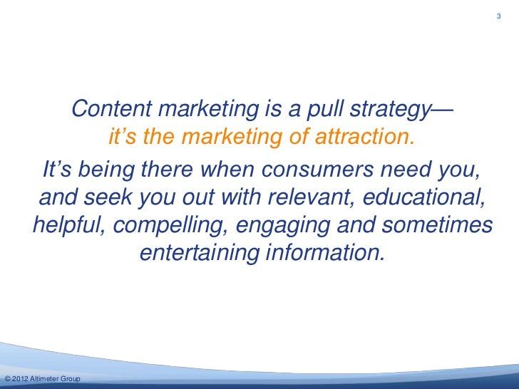 3            Content marketing is a pull strategy—                it's the marketing of attraction.        It's being ther...