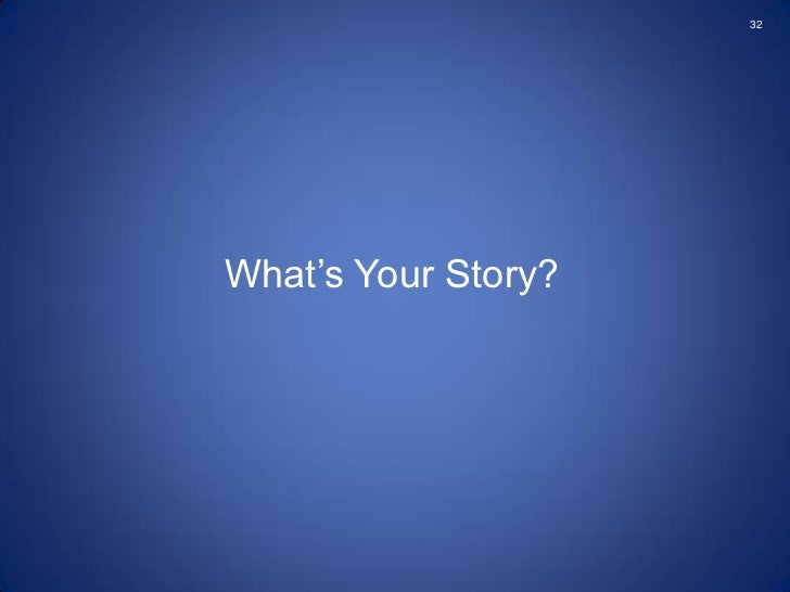 """32What""""s Your Story?"""