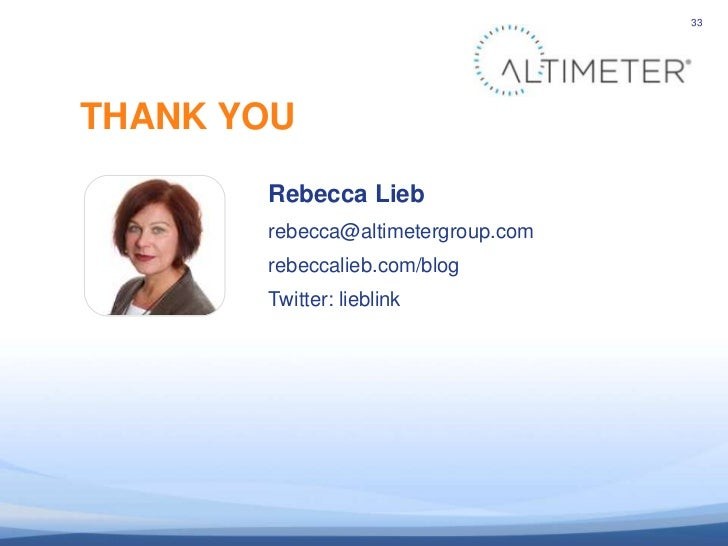 33               THANK YOU                         Rebecca Lieb                         rebecca@altimetergroup.com        ...