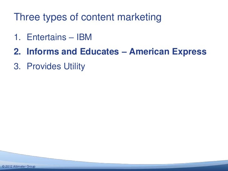 Three types of content marketing       1. Entertains – IBM       2. Informs and Educates – American Express       3. Provi...