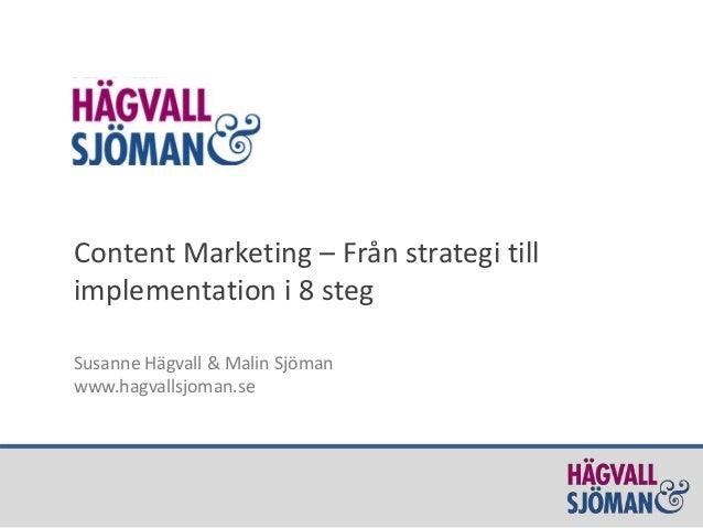 Content Marketing – Från strategi till implementation i 8 steg Susanne Hägvall & Malin Sjöman www.hagvallsjoman.se