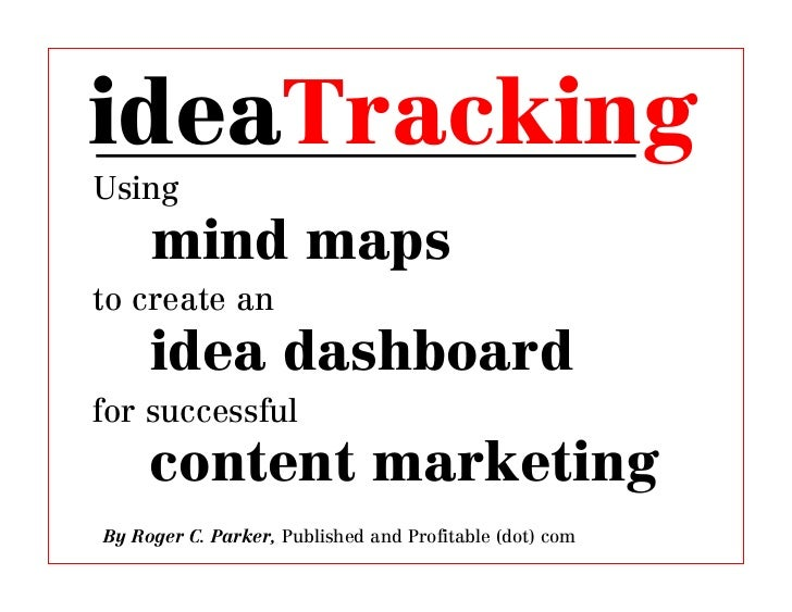 ideaTrackingUsing     mind mapsto create an     idea dashboardfor successful     content marketingBy Roger C. Parker, Publ...