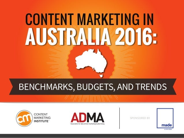 CONTENT MARKETING IN AUSTRALIA 2016: BENCHMARKS, BUDGETS, AND TRENDS SPONSORED BY