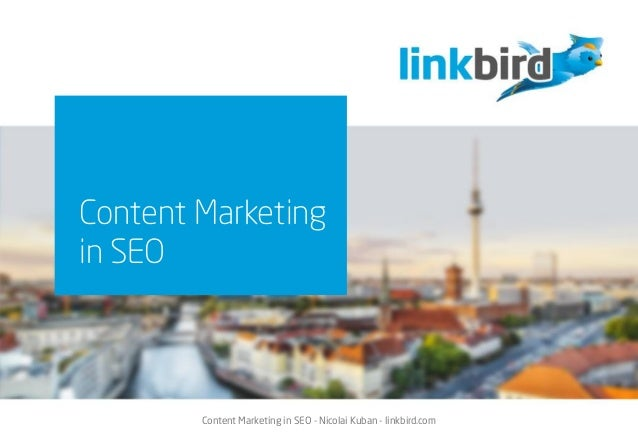 Content Marketing in SEO - Nicolai Kuban - linkbird.com Content Marketing in SEO