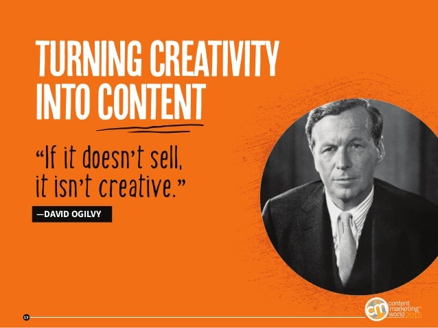 """17 """"If it doesn't sell, it isn't creative."""" —DAVID OGILVY turningcreativity intocontent 17"""