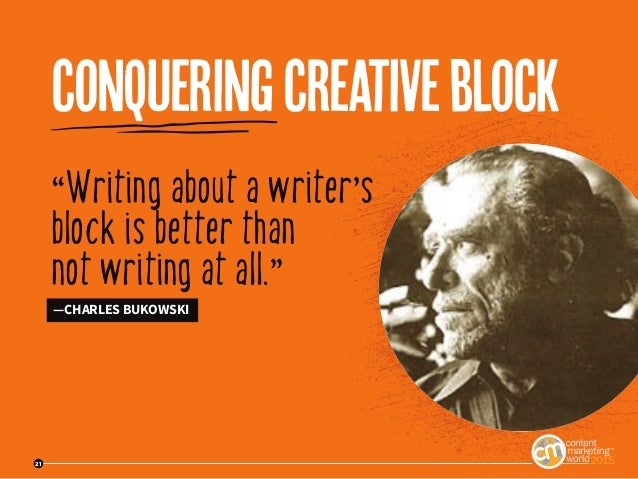 """21 """"Writing about a writer's block is better than not writing at all."""" —CHARLES BUKOWSKI conqueringcreativeblock 21"""