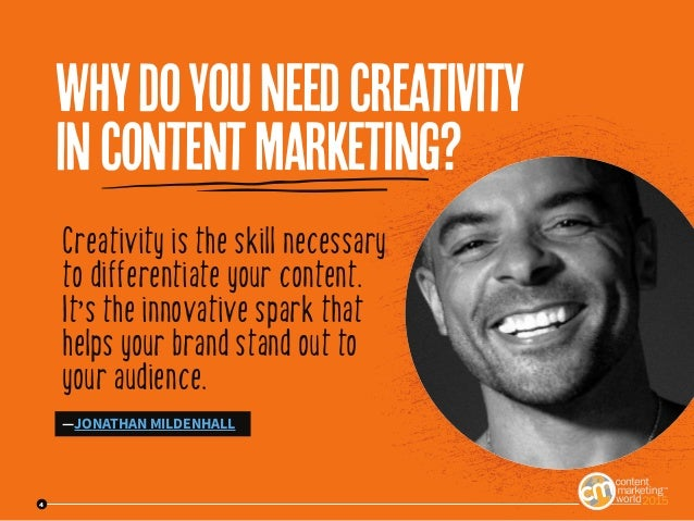 4 Creativity is the skill necessary to differentiate your content. It's the innovative spark that helps your brand stand o...