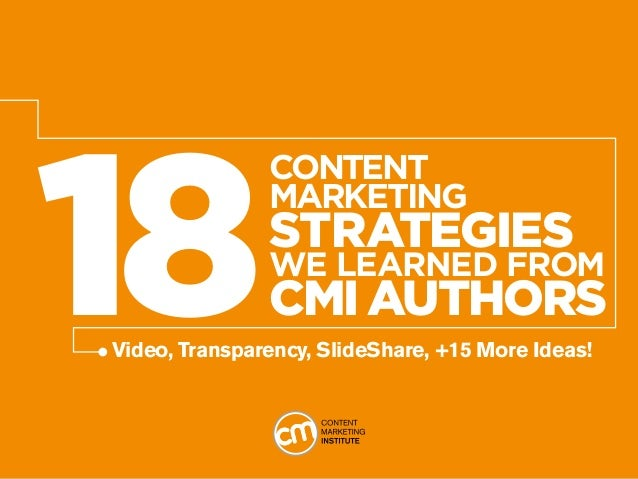 Video, Transparency, SlideShare, +15 More Ideas!18ContentMarketingStrategiesWe Learned fromCMI Authors