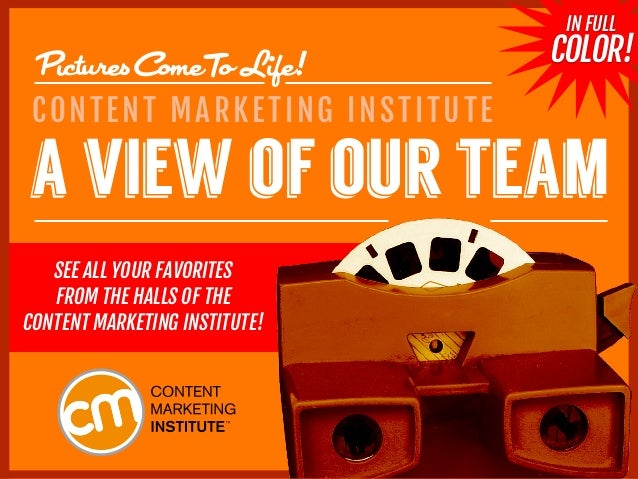 a view of our team CONTENT MARKETING INSTITUTE IN FULL COLOR!PicturesComeTo Life! SEE ALL YOUR FAVORITES FROM THE HALLS OF...