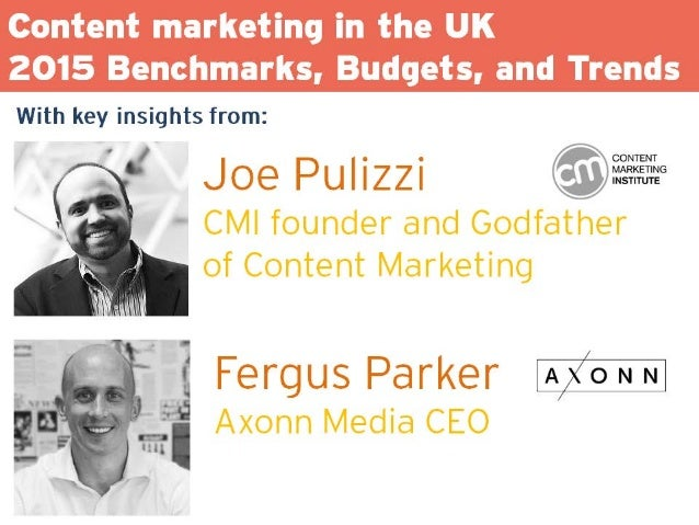 Content marketing in the UK     2015 Benchmarks,  Budgets,  and Trends With key insights from:   V' Joe Pulizzi  - CMI fou...