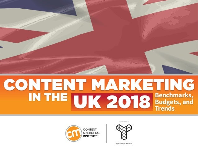 CONTENT MARKETINGBenchmarks, Budgets, and Trends IN THE UK 2018 SPONSORED BY