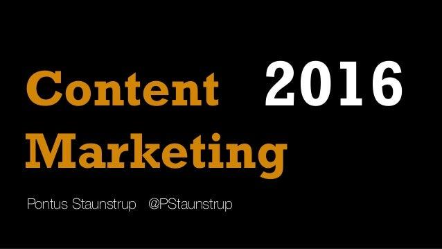 Pontus Staunstrup @PStaunstrup Marketing 2016Content
