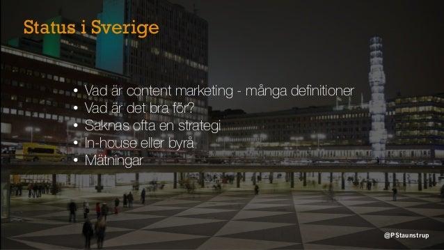 • Vad är content marketing - många definitioner • Vad är det bra för? • Saknas ofta en strategi • In-house eller byrå • Mät...