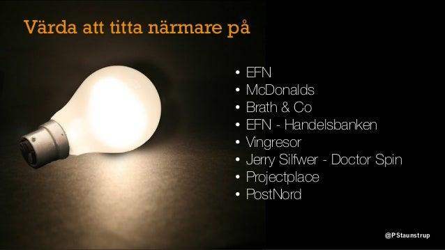 • EFN • McDonalds • Brath & Co • EFN - Handelsbanken • Vingresor • Jerry Silfwer - Doctor Spin • Projectplace • PostNord V...