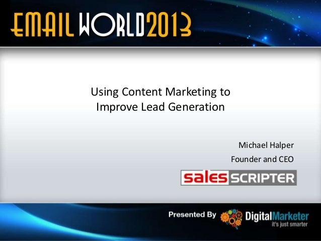 Using Content Marketing to Improve Lead Generation Michael Halper Founder and CEO