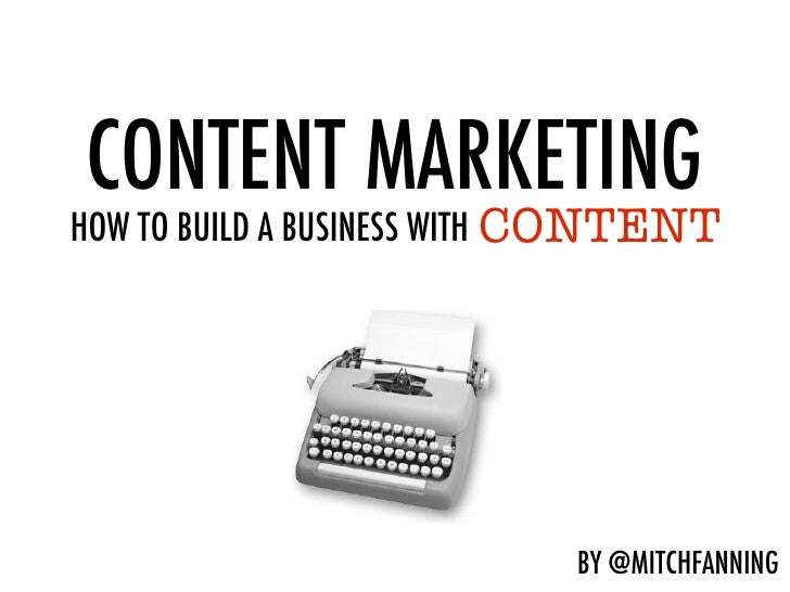 CONTENT MARKETING                             CONTENTHOW TO BUILD A BUSINESS WITH CONTENT                            BY @M...