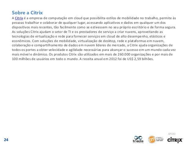 Sobre a Citrix A Citrix é a empresa de computação em cloud que possibilita estilos de mobilidade no trabalho, permite às p...