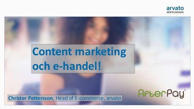 Content marketing och e-handel! Christer Pettersson, Head of E-commerce, arvato