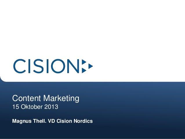Content Marketing 15 Oktober 2013 Magnus Thell. VD Cision Nordics