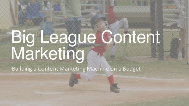 Big League Content Marketing Building a Content Marketing Machine on a Budget