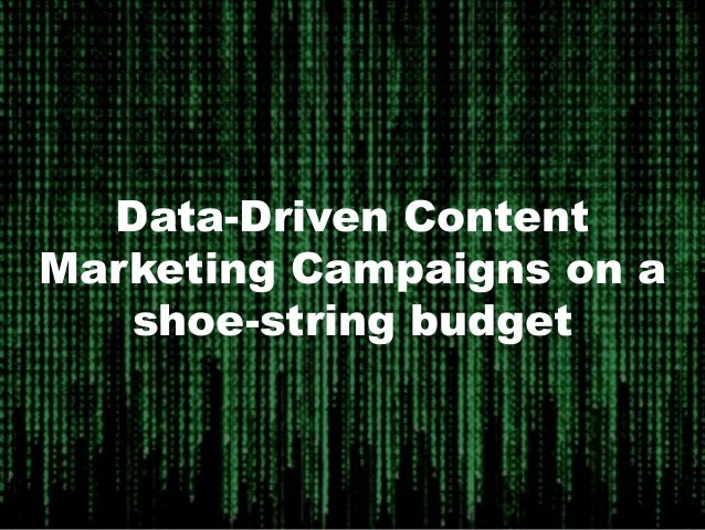 Data-Driven Content Marketing Campaigns on a shoe-string budget