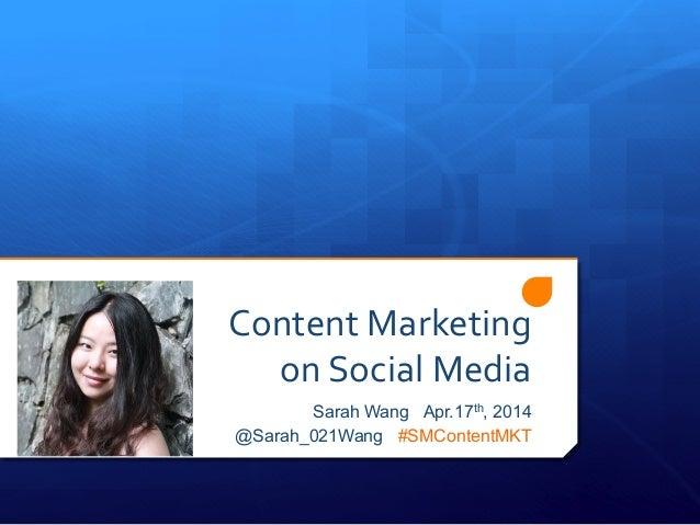 Content  Marketing     on  Social  Media   Sarah Wang Apr.17th, 2014 @Sarah_021Wang #SMContentMKT