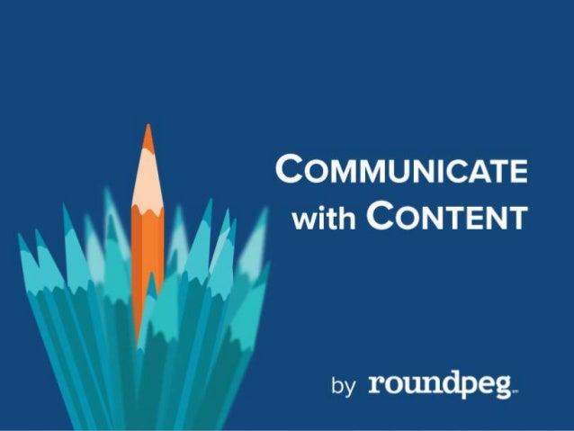 www.roundpeg.biz | 317.569.1396 | @roundpeg COMMUNICATE WITH CONTENT