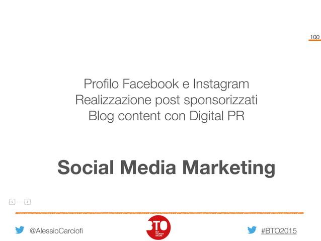 #BTO2015 100 Social Media Marketing @AlessioCarciofi Profilo Facebook e Instagram Realizzazione post sponsorizzati Blog co...