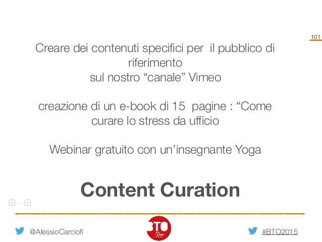 """#BTO2015 101 Content Curation @AlessioCarciofi Creare dei contenuti specifici per il pubblico di riferimento sul nostro """"c..."""