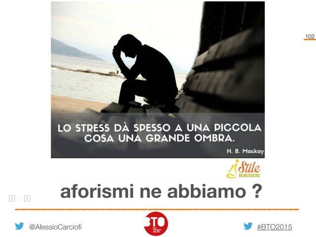 #BTO2015 102 @AlessioCarciofi aforismi ne abbiamo ?
