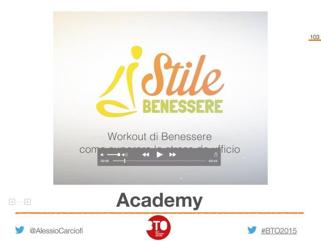 #BTO2015 103 Academy @AlessioCarciofi