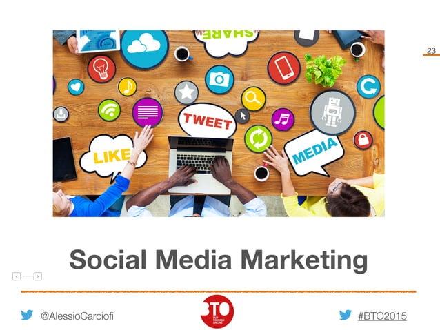#BTO2015 23 Social Media Marketing @AlessioCarciofi